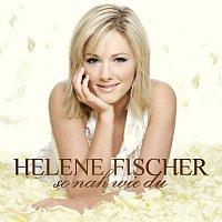 Helene Fischer – So Nah Wie Du [Incl. 1 Bonus Track]
