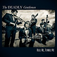 The Deadly Gentlemen – Roll Me, Tumble Me