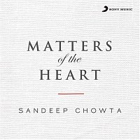 Sandeep Chowta – Matters of the Heart