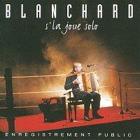 Gerard Blanchard – Blanchard S'la Joue Solo (Live)