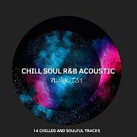 Různí interpreti – Chill Soul R&B Acoustic Playlist: 14 Chilled and Soulful Tracks