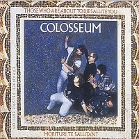 Colosseum – Those Who Are About to Die We Salute You (Expanded Edition)