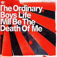 The Ordinary Boys – Life Will Be The Death Of Me