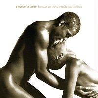 Pieces of a Dream – Sensual Embrace:  More Soul Ballads