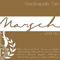 Stadtkapelle Tulln – Marsch ...und so