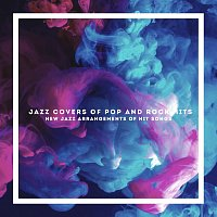 Různí interpreti – Jazz Covers of Pop and Rock Hits: New Jazz Arrangements of Hit Songs