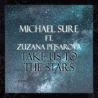Michael Sure – Take Us To The Stars ft. Zuzana Pejsarova
