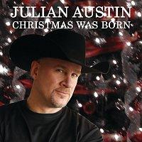 Julian Austin – Christmas Was Born