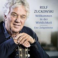Rolf Zuckowski – Willkommen in der Wirklichkeit - Eine Zeitgeistreise