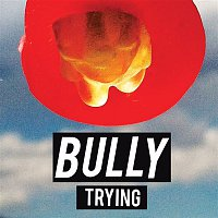 Bully – Trying