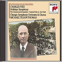 Michael Tilson Thomas, Chicago Symphony Orchestra, Chicago Symphony Chorus, Charles Ives – Ives: Holidays (Symphony); The Unaswered Question; Central Park in the Dark