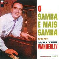 Walter Wanderley – O Samba É Mais Samba Com Walter Wanderley