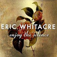 Eric Whitacre – Enjoy The Silence