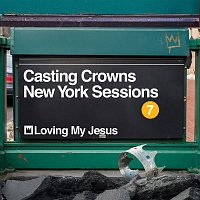 Casting Crowns – Loving My Jesus (New York Sessions)