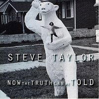 Steve Taylor – Now The Truth Can Be Told