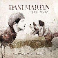 Dani Martin – Pequeno...(Tesoro). Las Maquetas De Pequeno