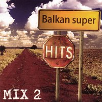 Různí interpreti – BALKAN SUPER HITS MIX 2
