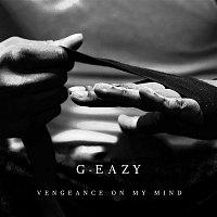G-Eazy, Dana – Vengeance On My Mind
