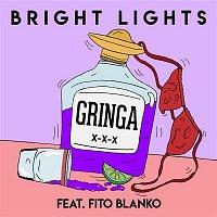 Bright Lights, Fito Blanko – Gringa