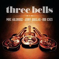 Jerry Douglas, Mike Auldridge, Rob Ickes – Three Bells