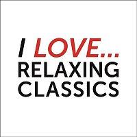 Various  Artists – I Love Relaxing Classics