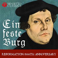 Various Artists.. – Ein feste Burg: Reformation 500th Anniversary (A Musical Homage to Martin Luther)