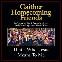 Bill & Gloria Gaither – That's What Jesus Means To Me [Performance Tracks]