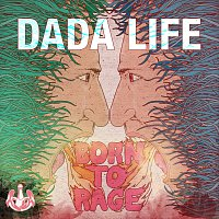 Dada Life – Born To Rage