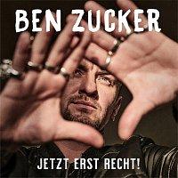 Ben Zucker – Jetzt erst recht!