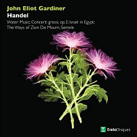 John Eliot Gardiner – Handel: Water Music, Concerti grossi, Israel in Egypt, The Ways of Zion Do Mourn & Semele