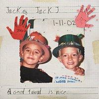 Jack & Jack – A Good Friend Is Nice