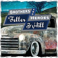Feller And Hill – Brothers And Heroes