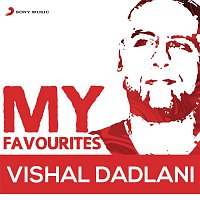 Vishal, Shekhar, Vishal Dadlani – Vishal Dadlani: My Favourites