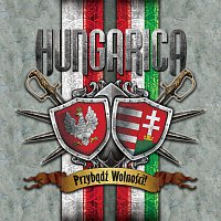 Hungarica – Przybądź wolności!