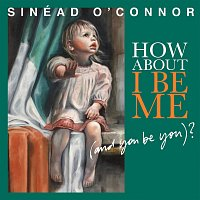 Sinéad O'Connor – How About I Be Me (And You Be You)?