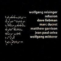Wolfgang Reisinger, Dave Liebman, Marc Ducret, Matthew Garrison, Jean Paul Celea – Refusion