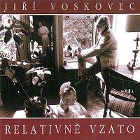 Jiří Voskovec – Relativně vzato