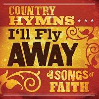 Různí interpreti – I'll Fly Away: Country Hymns And Songs Of Faith