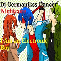 Dj Germanikss Dancer – Nightcore - I'm an Electronic Boy