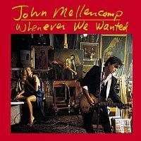 John Mellencamp – Whenever We Wanted