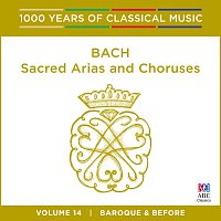 Různí interpreti – Bach: Sacred Arias And Choruses [1000 Years Of Classical Music, Vol. 14]