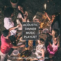 Různí interpreti – Acoustic Dinner Music Playlist: 14 Smooth and Chilled Acoustic Tracks