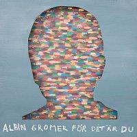 Albin Gromer – For det ar du