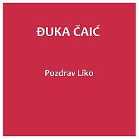 Đuka Čaić – Pozdrav Liko