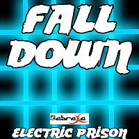 Electric Prison – Fall Down - Electric Prisons Remake Version of Will.I.Am & Miley Cyrus