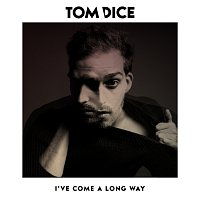 Tom Dice – I'Ve Come A Long Way
