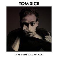 Tom Dice – I'Ve Come A Long Way