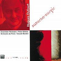 Ensemble L'Itineraire, Peter Eotvos, Orchestre de Paris, Claude Bardon – Dufourt: Saturne - Surgir