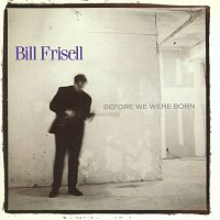 Bill Frisell – Before We Were Born
