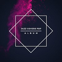 Různí interpreti – Jazz Covers Pop Album